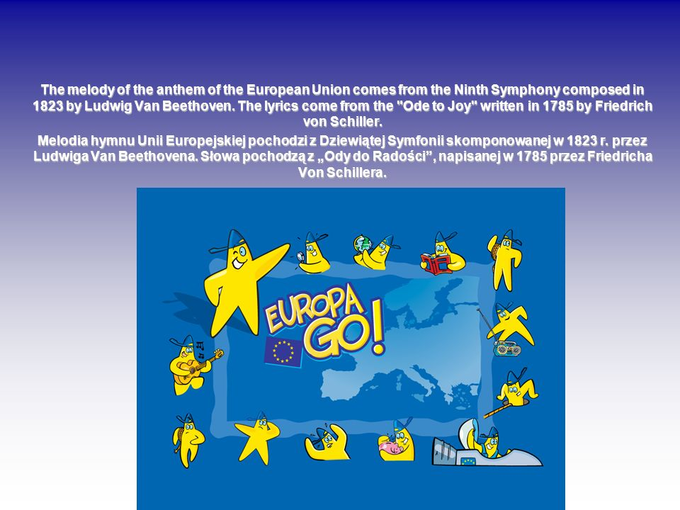 The melody of the anthem of the European Union comes from the Ninth Symphony composed in 1823 by Ludwig Van Beethoven.