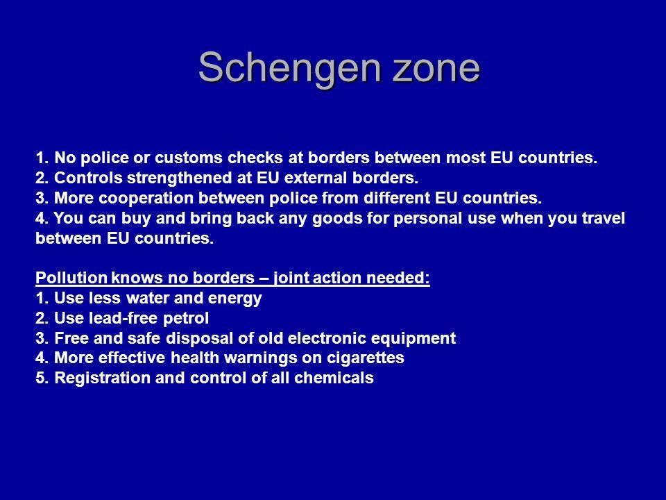 Schengen zone 1.No police or customs checks at borders between most EU countries.