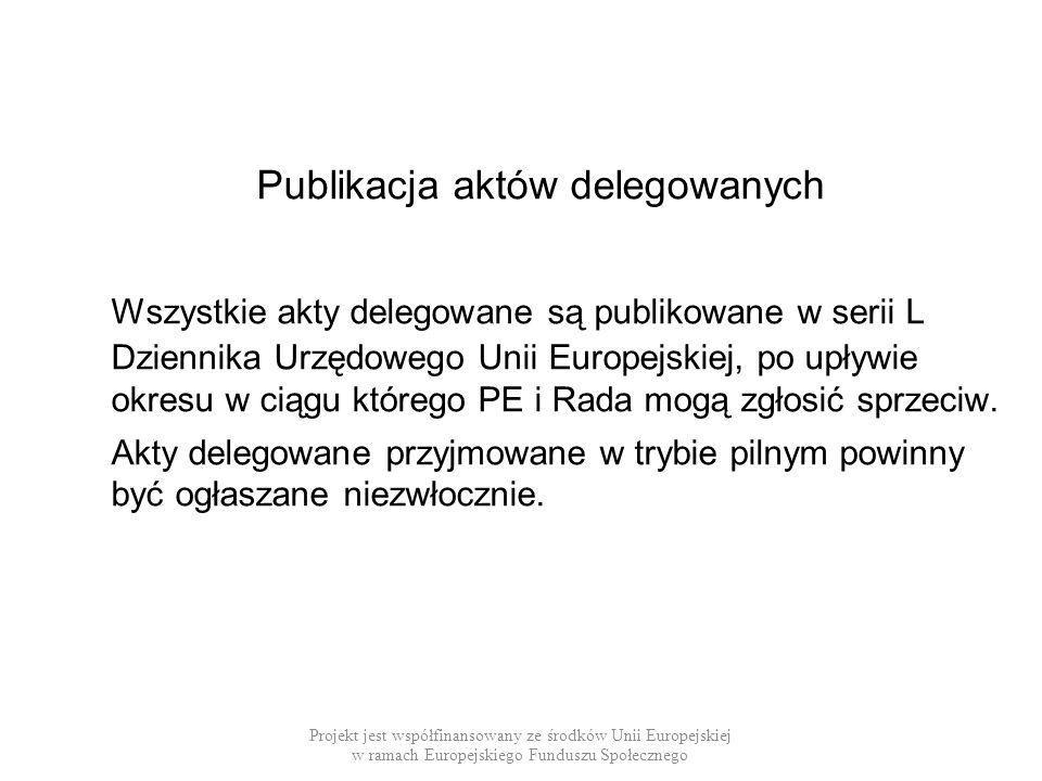 Publikacja aktów delegowanych Wszystkie akty delegowane są publikowane w serii L Dziennika Urzędowego Unii Europejskiej, po upływie okresu w ciągu któ