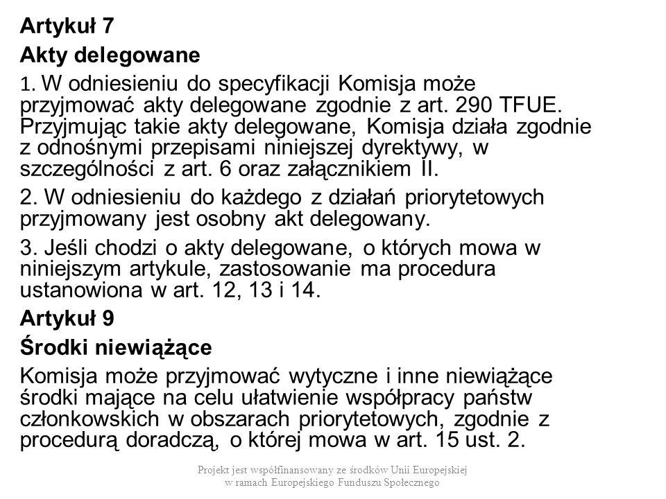 Artykuł 7 Akty delegowane 1. W odniesieniu do specyfikacji Komisja może przyjmować akty delegowane zgodnie z art. 290 TFUE. Przyjmując takie akty dele