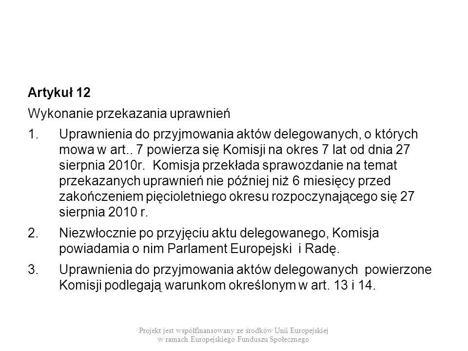 Artykuł 12 Wykonanie przekazania uprawnień 1.Uprawnienia do przyjmowania aktów delegowanych, o których mowa w art.. 7 powierza się Komisji na okres 7