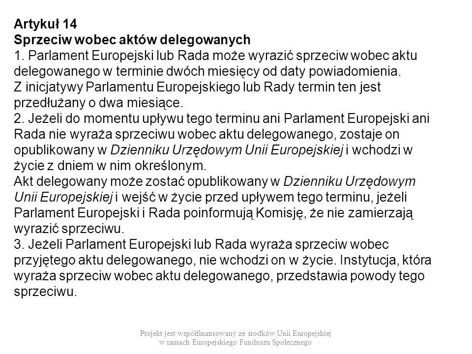 Artykuł 14 Sprzeciw wobec aktów delegowanych 1. Parlament Europejski lub Rada może wyrazić sprzeciw wobec aktu delegowanego w terminie dwóch miesięcy