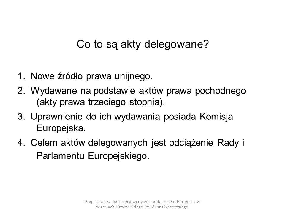 Co to są akty delegowane? 1. Nowe źródło prawa unijnego. 2. Wydawane na podstawie aktów prawa pochodnego (akty prawa trzeciego stopnia). 3. Uprawnieni