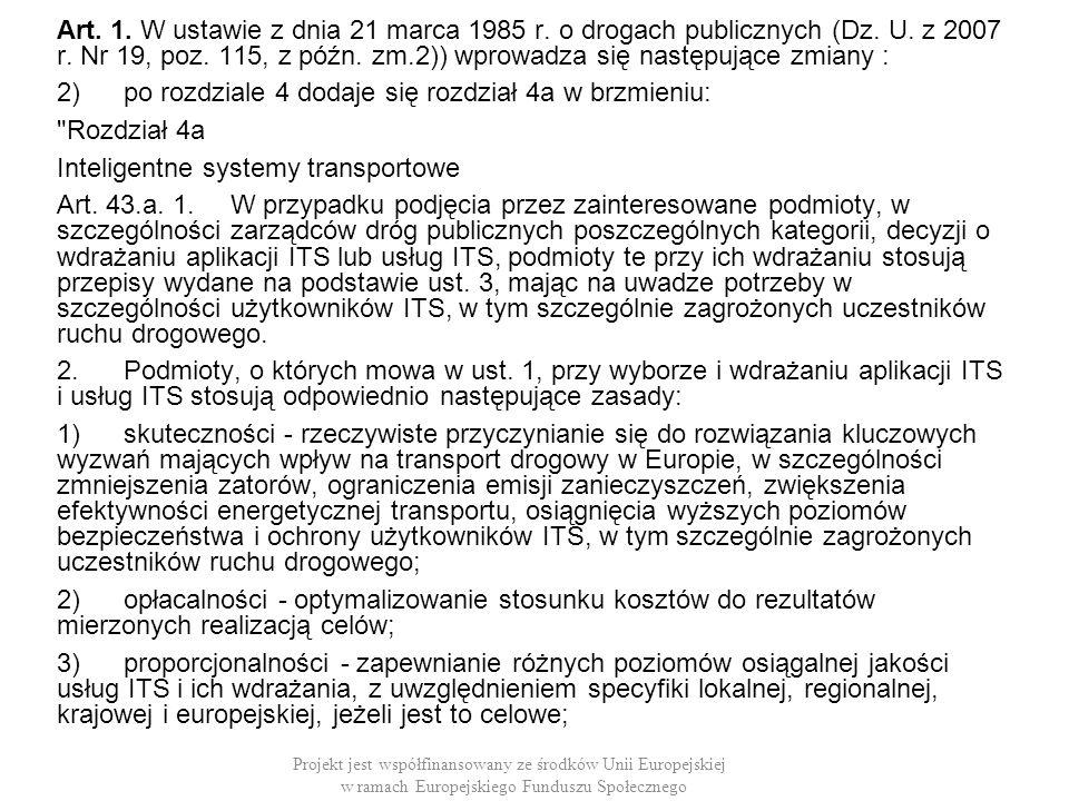 Art. 1. W ustawie z dnia 21 marca 1985 r. o drogach publicznych (Dz. U. z 2007 r. Nr 19, poz. 115, z późn. zm.2)) wprowadza się następujące zmiany : 2