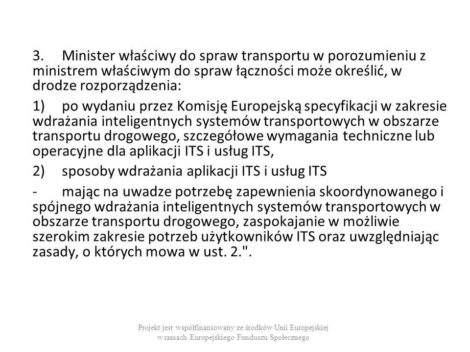 3.Minister właściwy do spraw transportu w porozumieniu z ministrem właściwym do spraw łączności może określić, w drodze rozporządzenia: 1)po wydaniu p