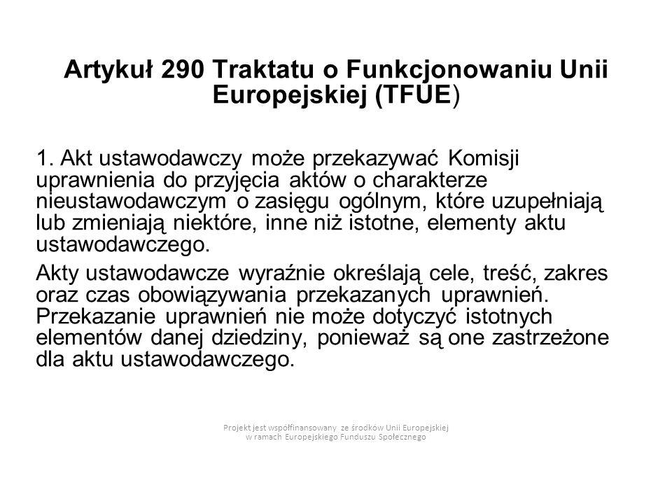 Artykuł 290 Traktatu o Funkcjonowaniu Unii Europejskiej (TFUE) 1. Akt ustawodawczy może przekazywać Komisji uprawnienia do przyjęcia aktów o charakter