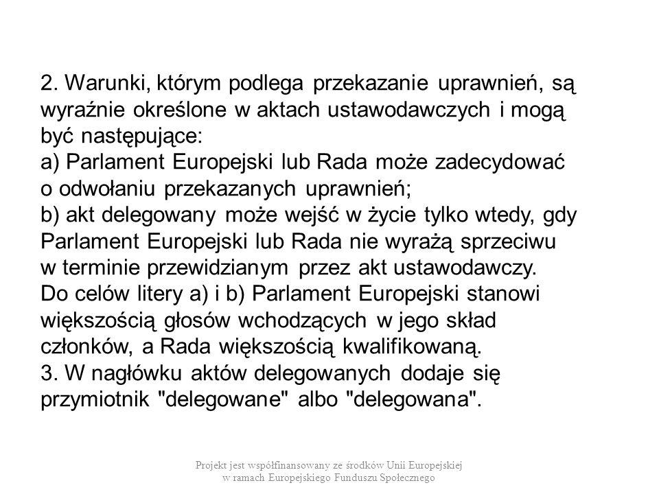 2. Warunki, którym podlega przekazanie uprawnień, są wyraźnie określone w aktach ustawodawczych i mogą być następujące: a) Parlament Europejski lub Ra