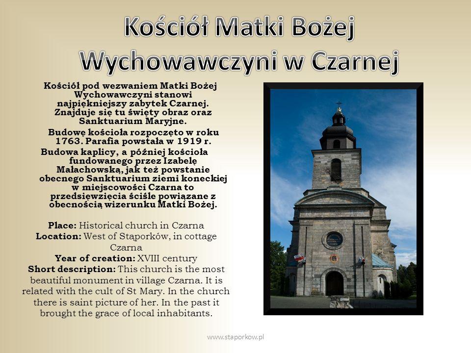 Kościół pod wezwaniem Matki Bożej Wychowawczyni stanowi najpiękniejszy zabytek Czarnej. Znajduje się tu święty obraz oraz Sanktuarium Maryjne. Budowę