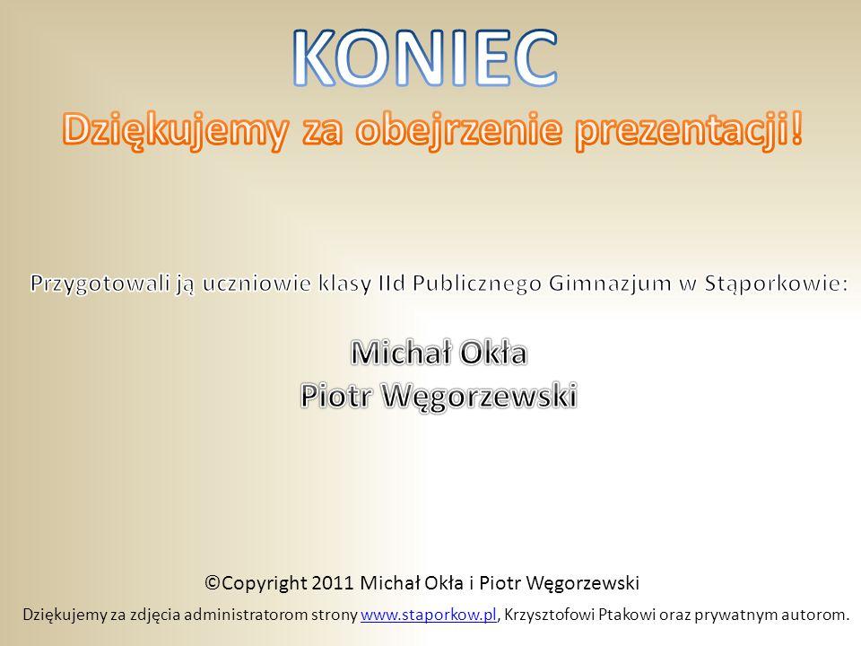 Dziękujemy za zdjęcia administratorom strony www.staporkow.pl, Krzysztofowi Ptakowi oraz prywatnym autorom.www.staporkow.pl ©Copyright 2011 Michał Okł