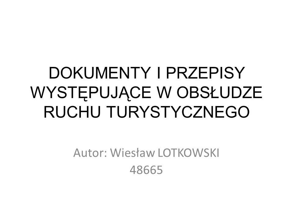 DOKUMENTY I PRZEPISY WYSTĘPUJĄCE W OBSŁUDZE RUCHU TURYSTYCZNEGO Autor: Wiesław LOTKOWSKI 48665
