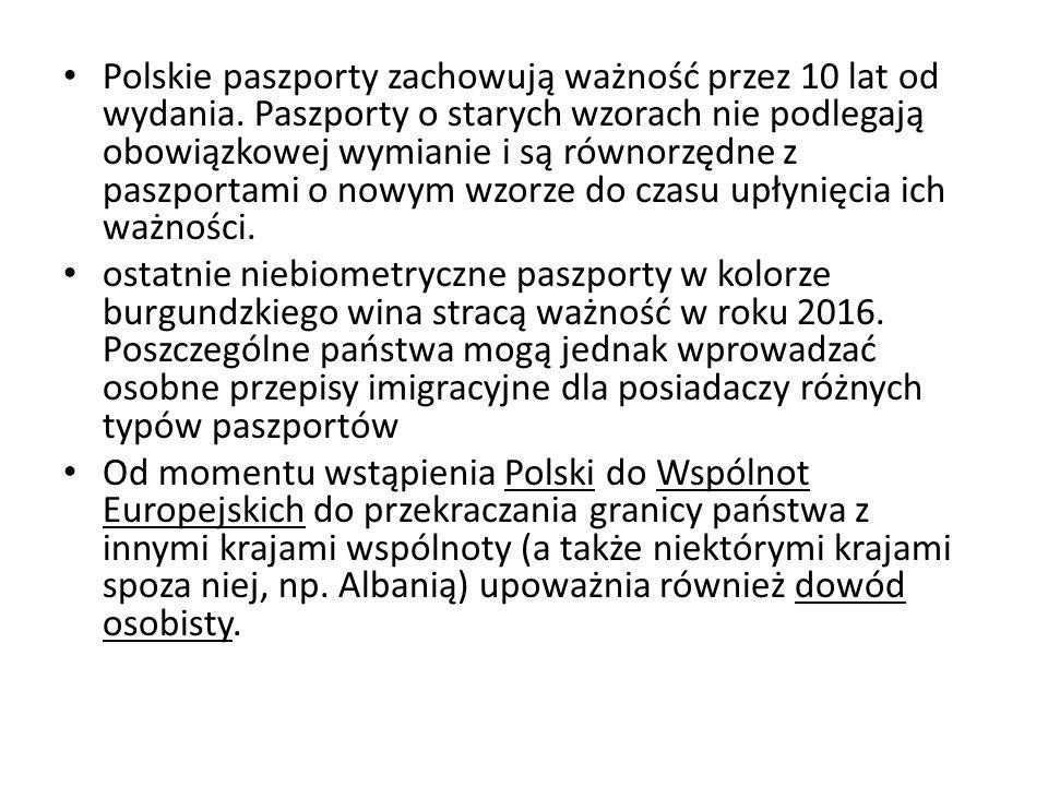 Polskie paszporty zachowują ważność przez 10 lat od wydania. Paszporty o starych wzorach nie podlegają obowiązkowej wymianie i są równorzędne z paszpo
