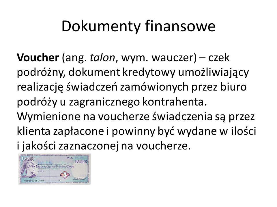 Dokumenty finansowe Voucher (ang. talon, wym. wauczer) – czek podróżny, dokument kredytowy umożliwiający realizację świadczeń zamówionych przez biuro