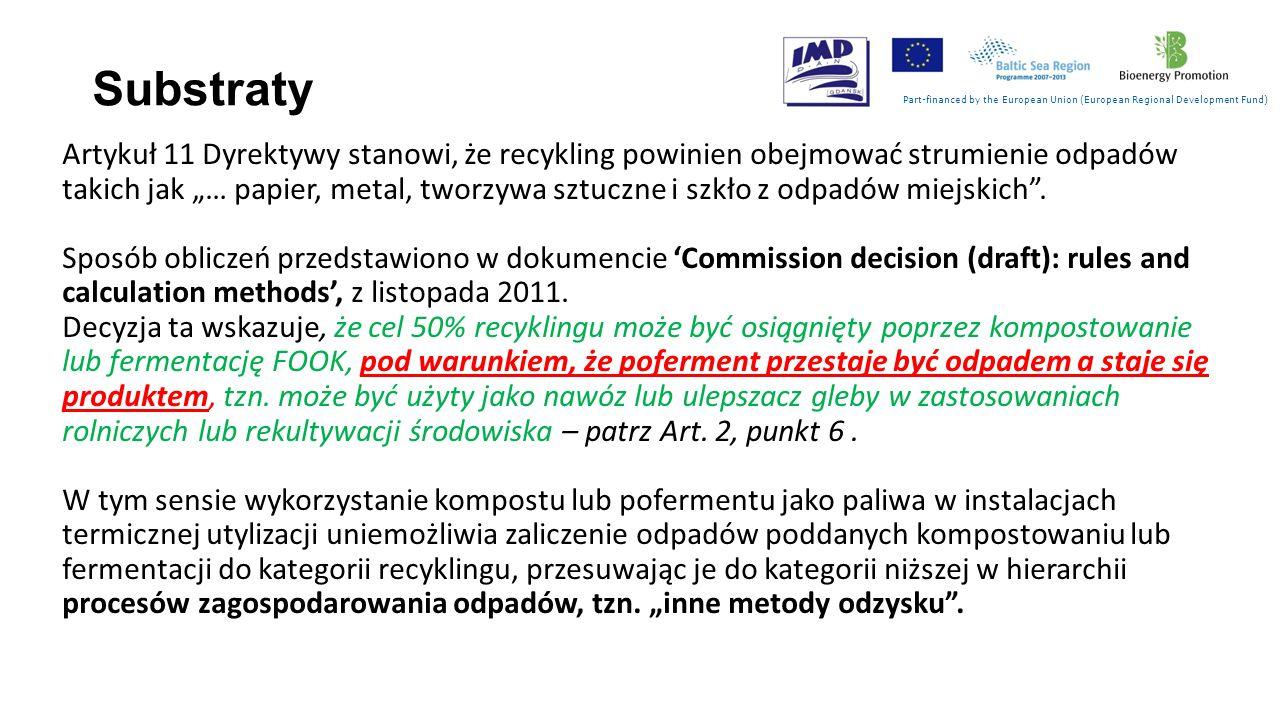 Substraty Part-financed by the European Union (European Regional Development Fund) Artykuł 11 Dyrektywy stanowi, że recykling powinien obejmować strum
