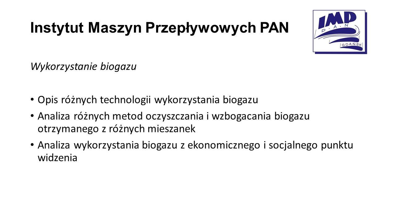 Instytut Maszyn Przepływowych PAN Wykorzystanie biogazu Opis różnych technologii wykorzystania biogazu Analiza różnych metod oczyszczania i wzbogacani