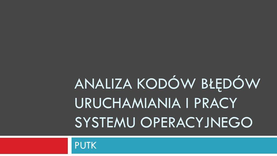 ANALIZA KODÓW BŁĘDÓW URUCHAMIANIA I PRACY SYSTEMU OPERACYJNEGO PUTK