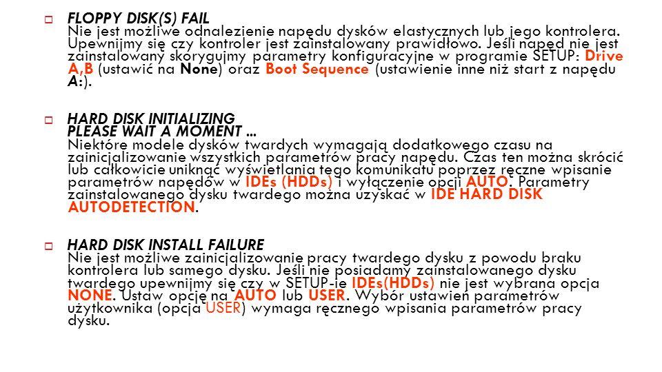 14 FLOPPY DISK(S) FAIL Nie jest możliwe odnalezienie napędu dysków elastycznych lub jego kontrolera. Upewnijmy się czy kontroler jest zainstalowany pr