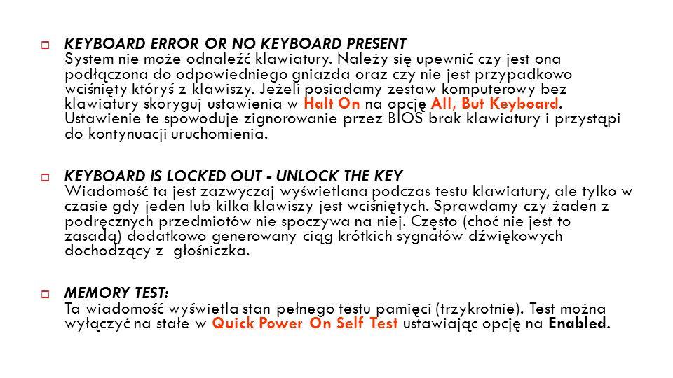 15 KEYBOARD ERROR OR NO KEYBOARD PRESENT System nie może odnaleźć klawiatury. Należy się upewnić czy jest ona podłączona do odpowiedniego gniazda oraz