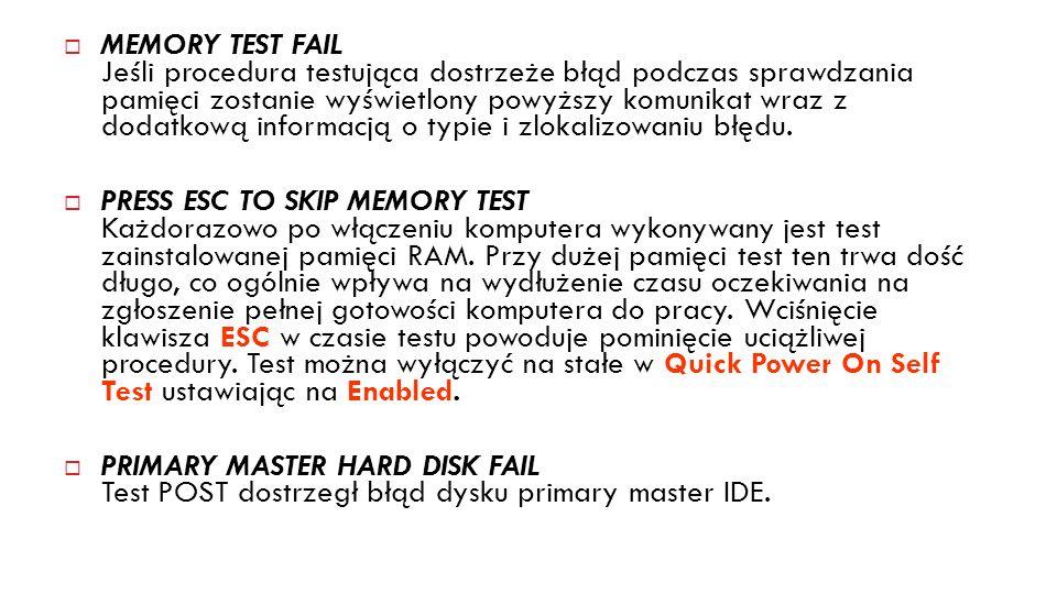 16 MEMORY TEST FAIL Jeśli procedura testująca dostrzeże błąd podczas sprawdzania pamięci zostanie wyświetlony powyższy komunikat wraz z dodatkową info