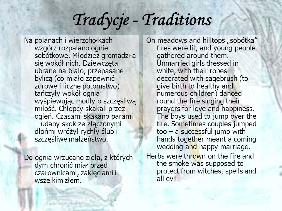 Tradycje - Traditions Na polanach i wierzchołkach wzgórz rozpalano ognie sobótkowe. Młodzież gromadziła się wokół nich. Dziewczęta ubrane na biało, pr