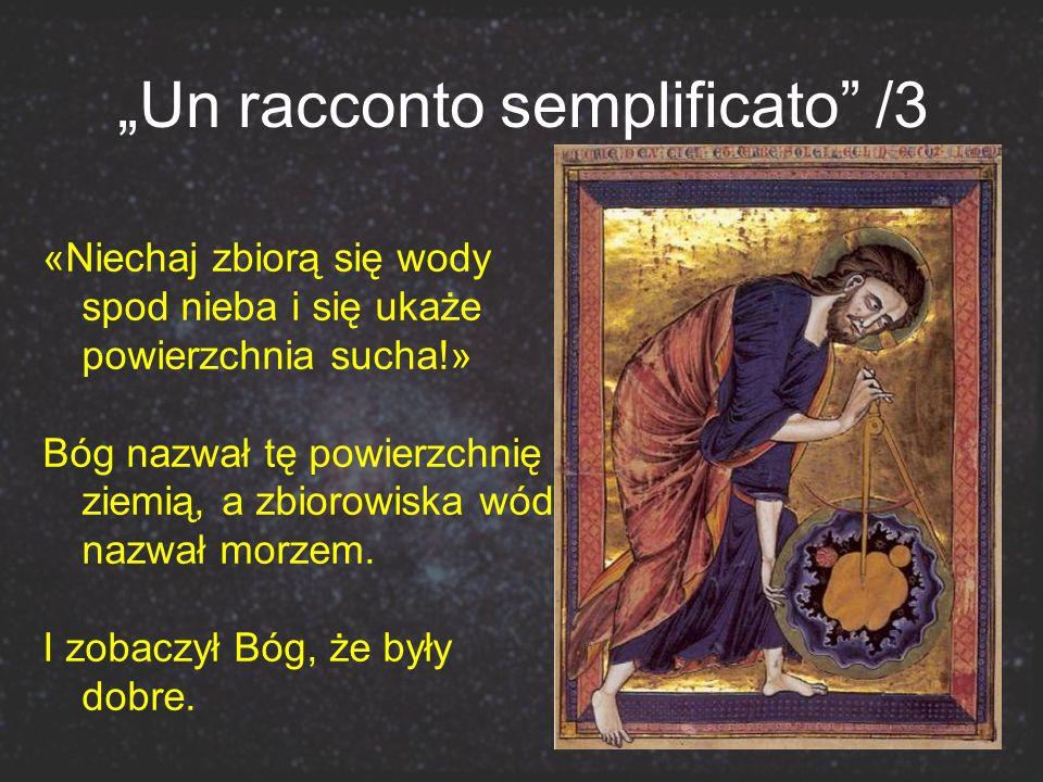 Un racconto semplificato /3 «Niechaj zbiorą się wody spod nieba i się ukaże powierzchnia sucha!» Bóg nazwał tę powierzchnię ziemią, a zbiorowiska wód