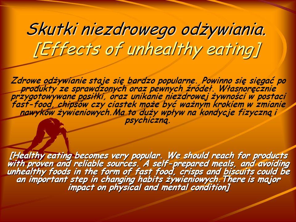 Skutki niezdrowego odżywiania [Effects unhealthy eating] Odżywianie się jest jednym z koniecznych warunków utrzymania się przy życiu.