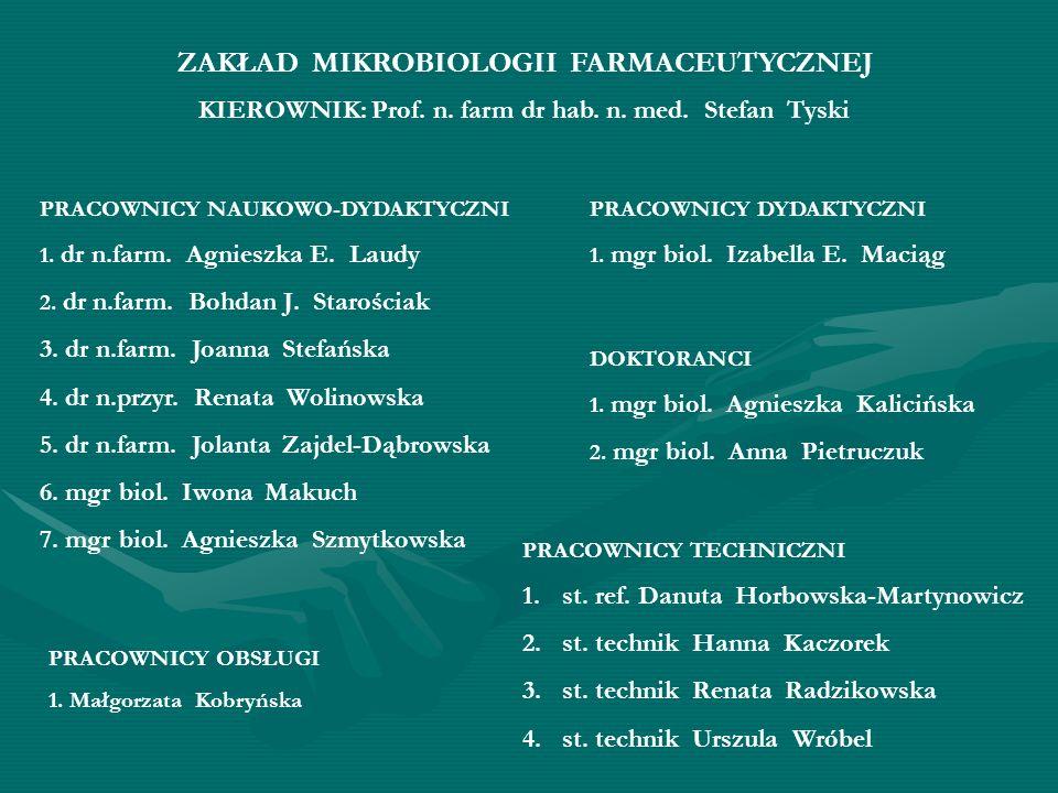 ZAKŁAD MIKROBIOLOGII FARMACEUTYCZNEJ KIEROWNIK: Prof. n. farm dr hab. n. med. Stefan Tyski PRACOWNICY NAUKOWO-DYDAKTYCZNI 1. dr n.farm. Agnieszka E. L