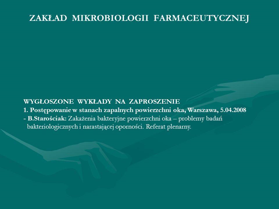 ZAKŁAD MIKROBIOLOGII FARMACEUTYCZNEJ WYGŁOSZONE WYKŁADY NA ZAPROSZENIE 1. Postępowanie w stanach zapalnych powierzchni oka, Warszawa, 5.04.2008 - B.St