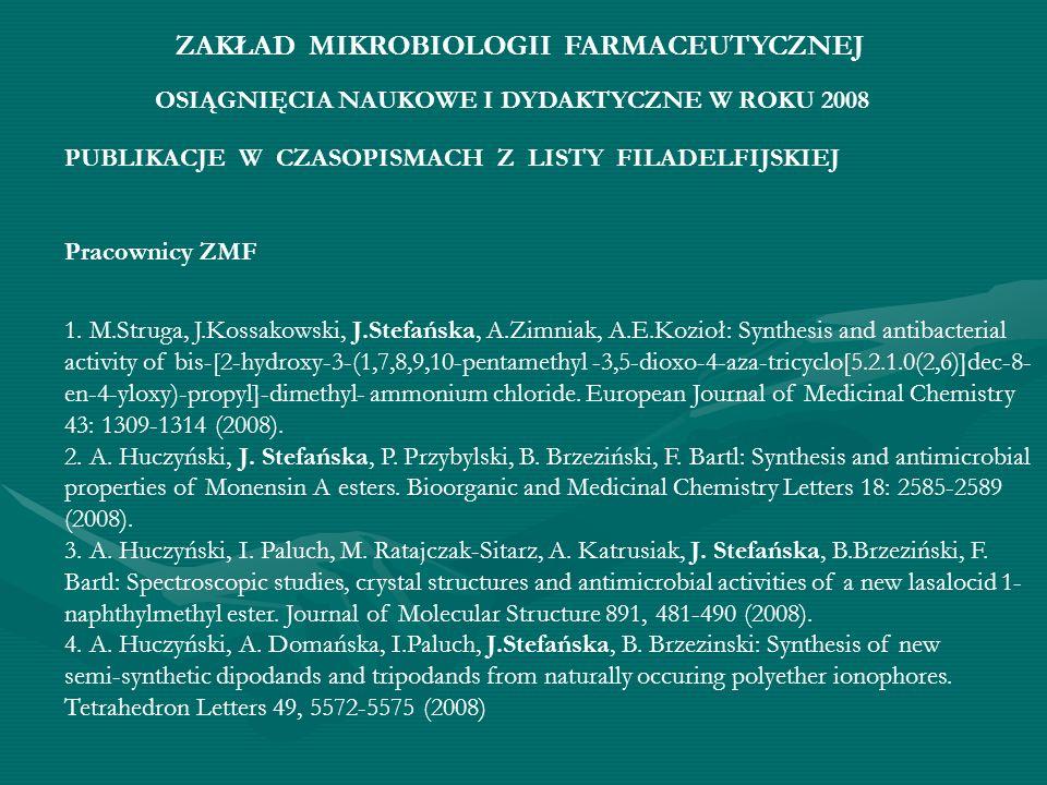 OSIĄGNIĘCIA NAUKOWE I DYDAKTYCZNE W ROKU 2008 PUBLIKACJE W CZASOPISMACH Z LISTY FILADELFIJSKIEJ Pracownicy ZMF 1. M.Struga, J.Kossakowski, J.Stefańska
