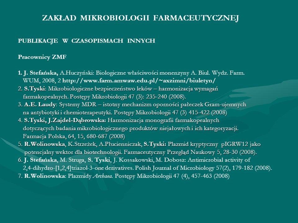 ZAKŁAD MIKROBIOLOGII FARMACEUTYCZNEJ PUBLIKACJE W CZASOPISMACH INNYCH Pracownicy ZMF 1. J. Stefańska, A.Huczyński: Biologiczne właściwości monenzyny A