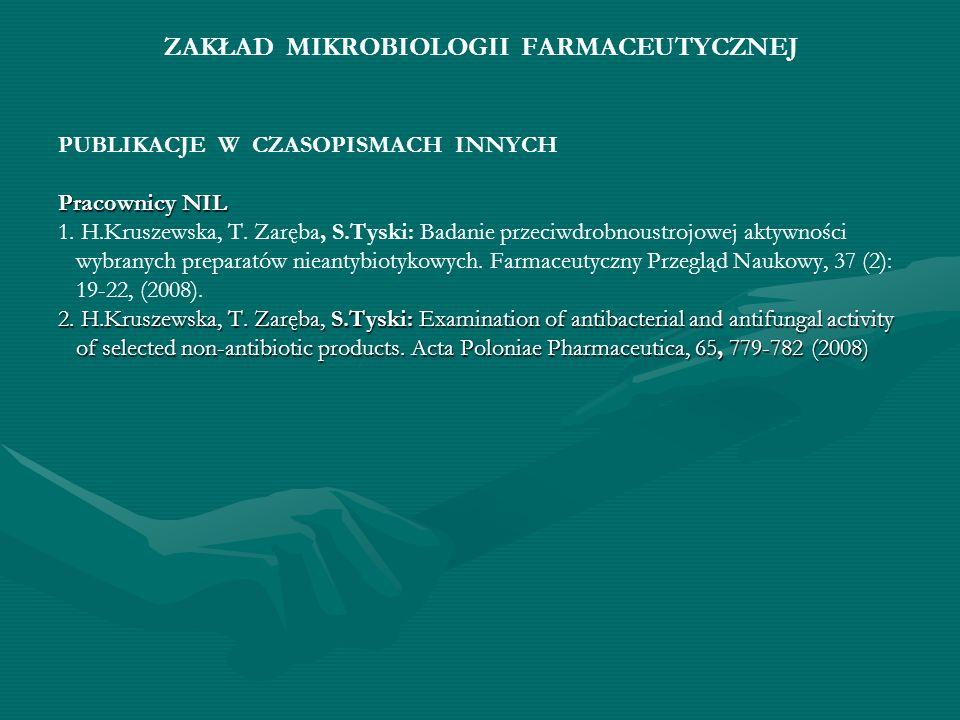 ZAKŁAD MIKROBIOLOGII FARMACEUTYCZNEJ PUBLIKACJE W CZASOPISMACH INNYCH Pracownicy NIL 1. H.Kruszewska, T. Zaręba, S.Tyski: Badanie przeciwdrobnoustrojo