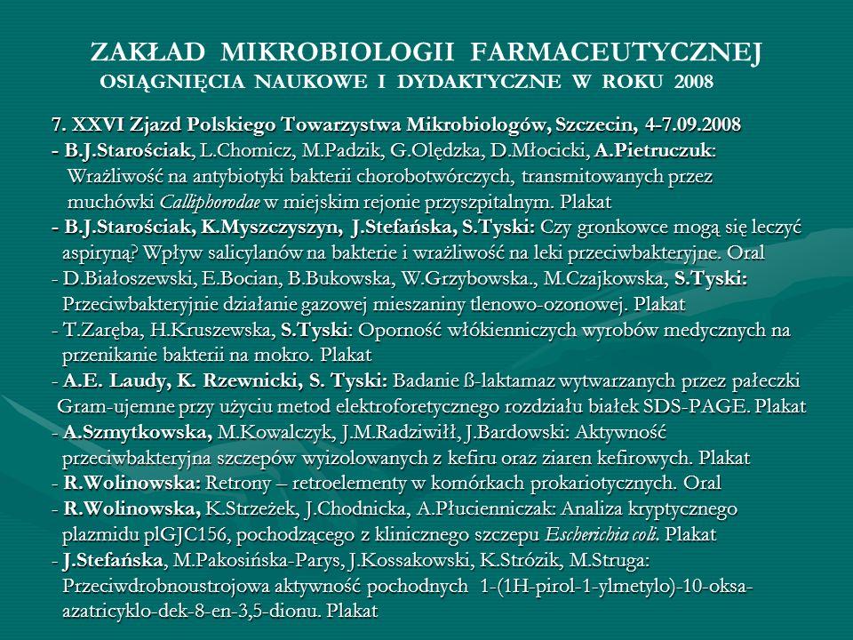 ZAKŁAD MIKROBIOLOGII FARMACEUTYCZNEJ 7. XXVI Zjazd Polskiego Towarzystwa Mikrobiologów, Szczecin, 4-7.09.2008 - B.J.Starościak, L.Chomicz, M.Padzik, G