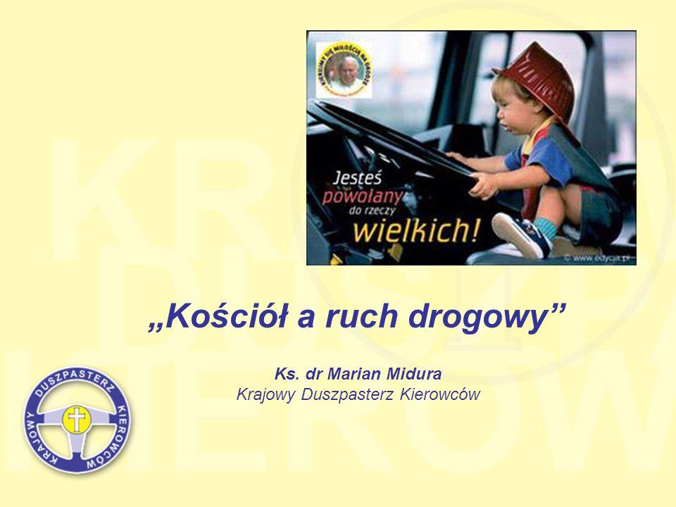Kościół a ruch drogowy Ks. dr Marian Midura Krajowy Duszpasterz Kierowców