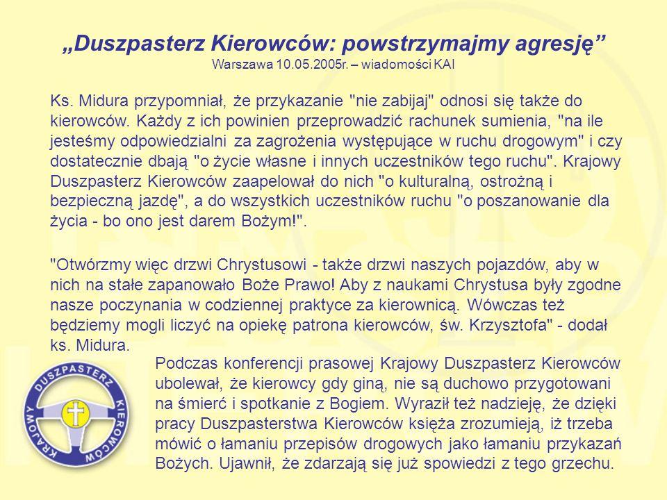 Duszpasterz Kierowców: powstrzymajmy agresję Warszawa 10.05.2005r. – wiadomości KAI Ks. Midura przypomniał, że przykazanie