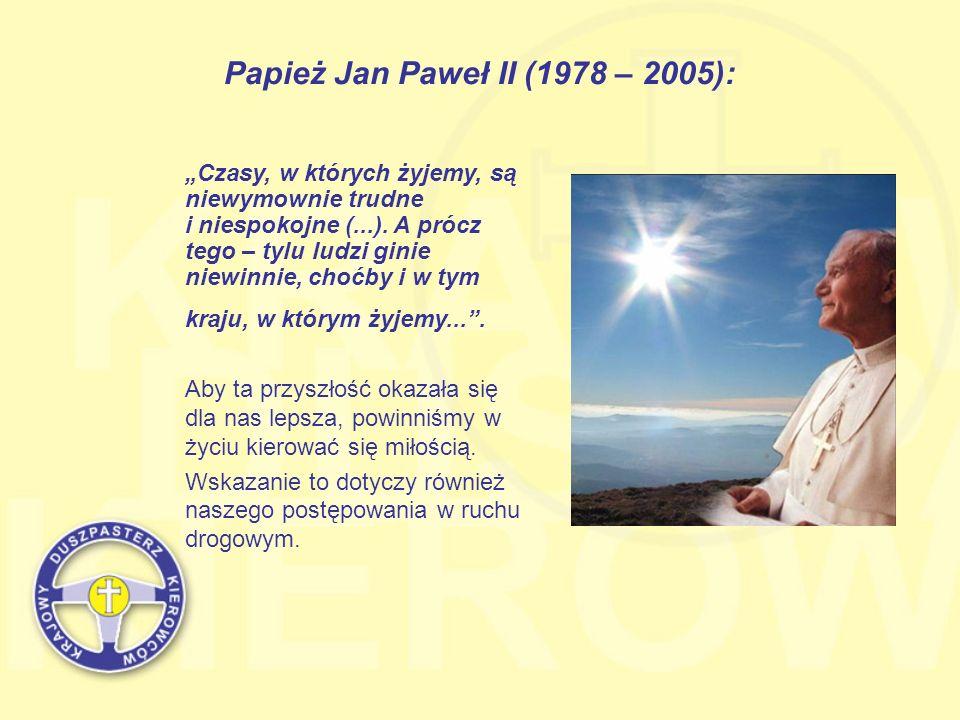 Papież Jan Paweł II (1978 – 2005): Czasy, w których żyjemy, są niewymownie trudne i niespokojne (...). A prócz tego – tylu ludzi ginie niewinnie, choć