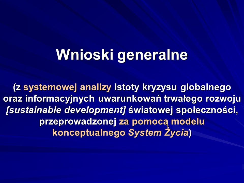 Wnioski generalne (z systemowej analizy istoty kryzysu globalnego oraz informacyjnych uwarunkowań trwałego rozwoju [sustainable development] światowej