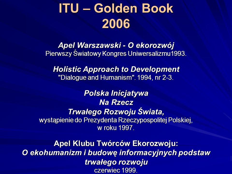 ITU – Golden Book 2006 Apel Warszawski - O ekorozwój Pierwszy Światowy Kongres Uniwersalizmu1993. Holistic Approach to Development
