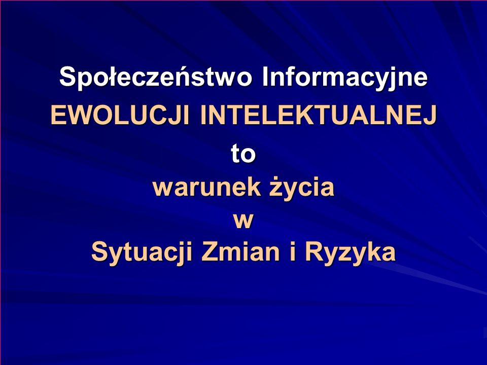 Społeczeństwo Informacyjne EWOLUCJI INTELEKTUALNEJ to warunek życia w Sytuacji Zmian i Ryzyka
