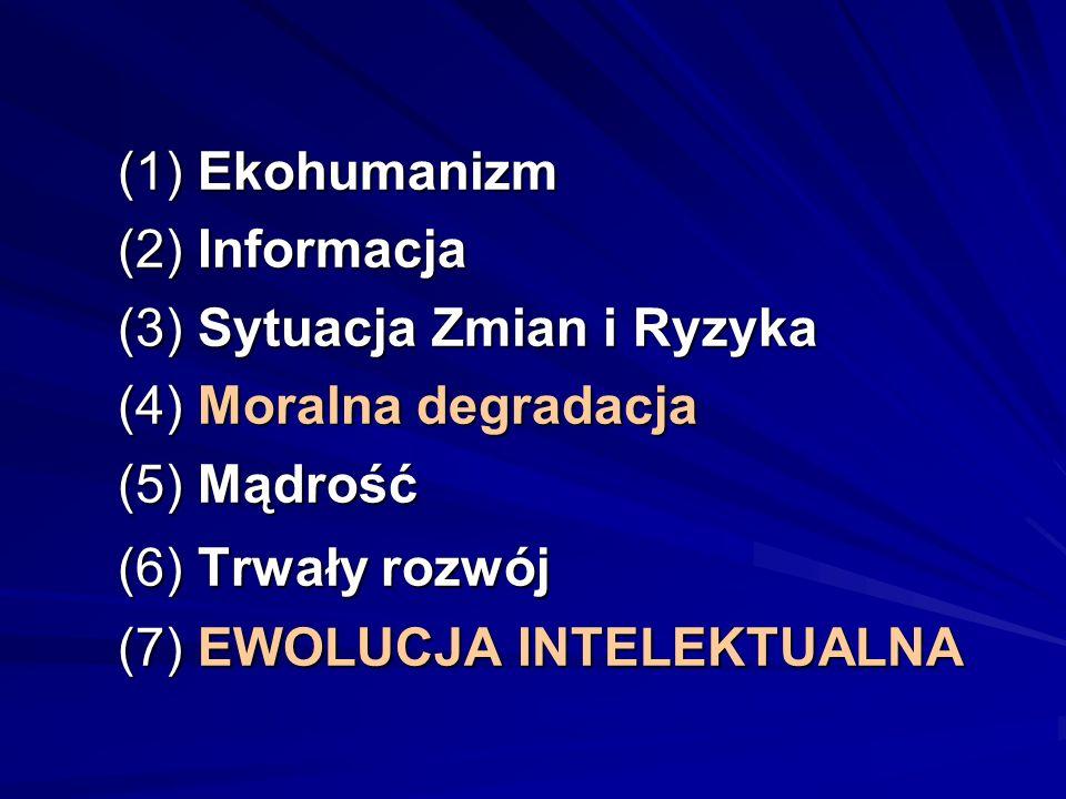 (1) Ekohumanizm (2) Informacja (3) Sytuacja Zmian i Ryzyka (4) Moralna degradacja (5) Mądrość (6) Trwały rozwój (7) EWOLUCJA INTELEKTUALNA