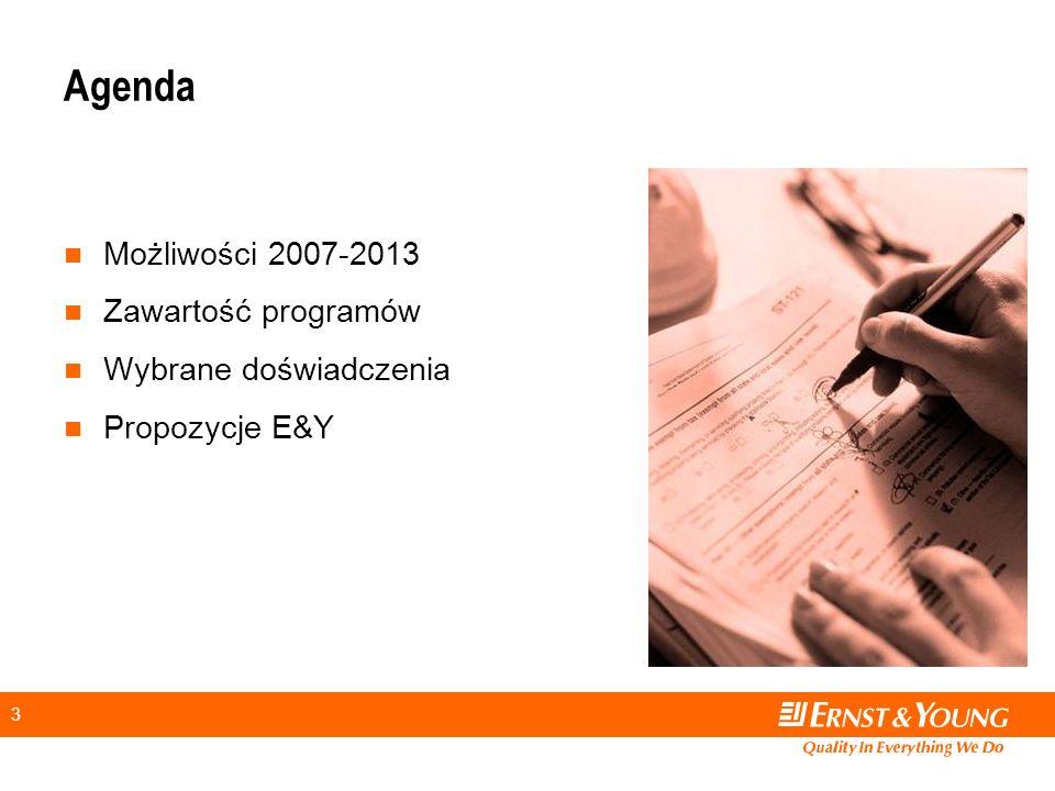 3 Agenda Możliwości 2007-2013 Zawartość programów Wybrane doświadczenia Propozycje E&Y