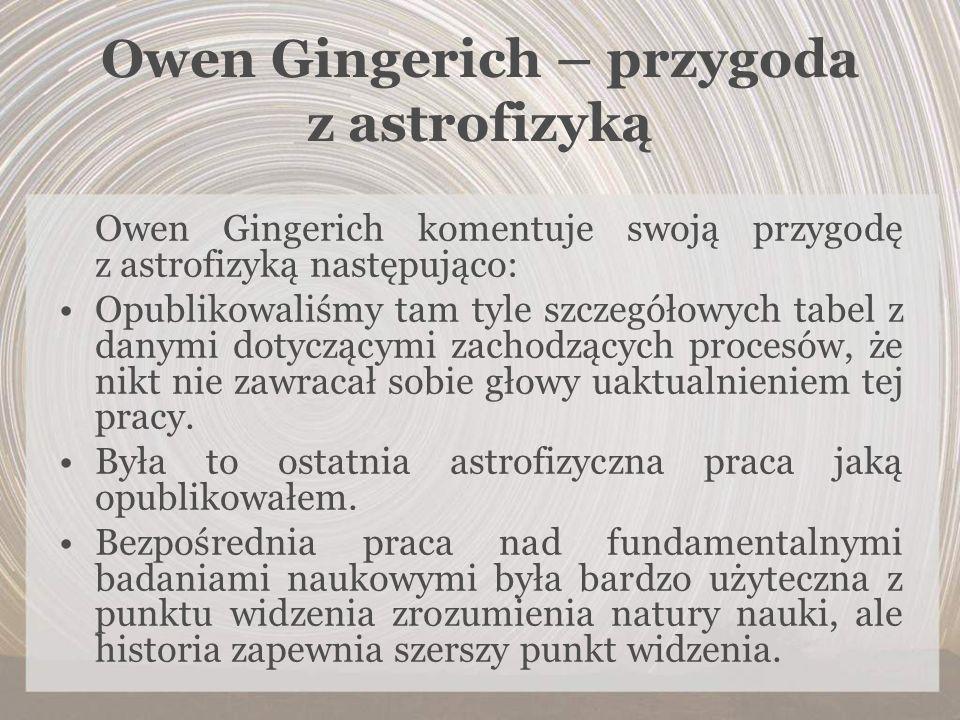 Owen Gingerich komentuje swoją przygodę z astrofizyką następująco: Opublikowaliśmy tam tyle szczegółowych tabel z danymi dotyczącymi zachodzących proc