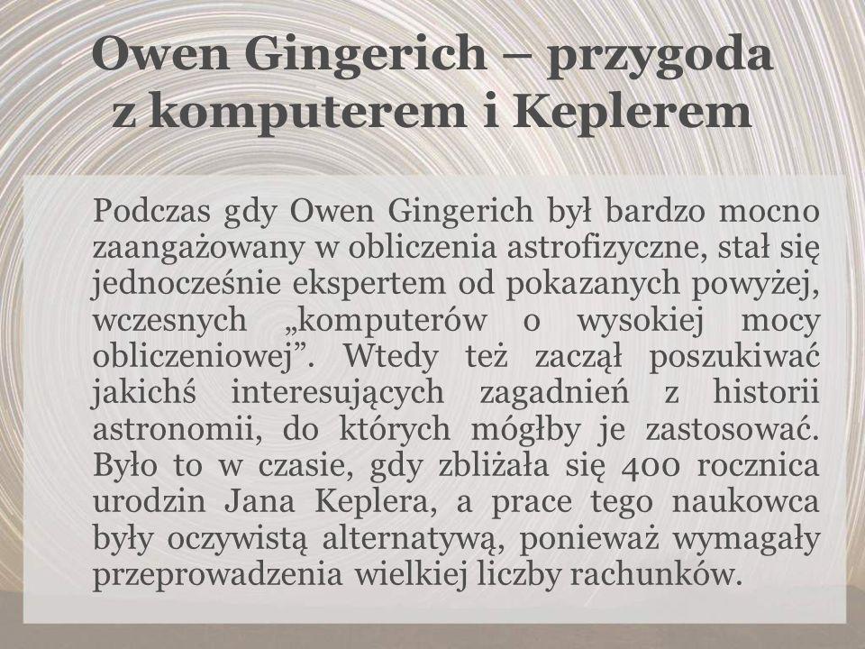 Podczas gdy Owen Gingerich był bardzo mocno zaangażowany w obliczenia astrofizyczne, stał się jednocześnie ekspertem od pokazanych powyżej, wczesnych