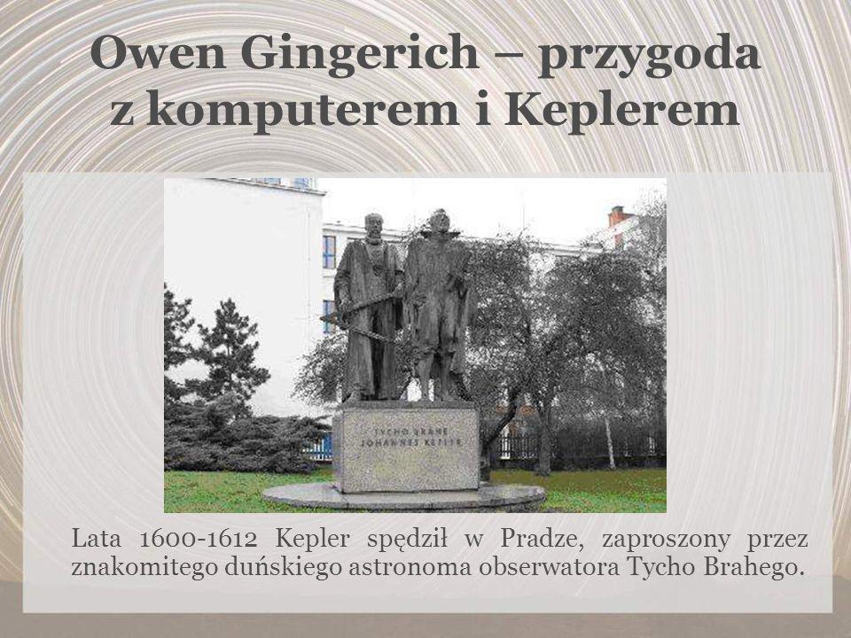 Owen Gingerich – przygoda z komputerem i Keplerem Lata 1600-1612 Kepler spędził w Pradze, zaproszony przez znakomitego duńskiego astronoma obserwatora