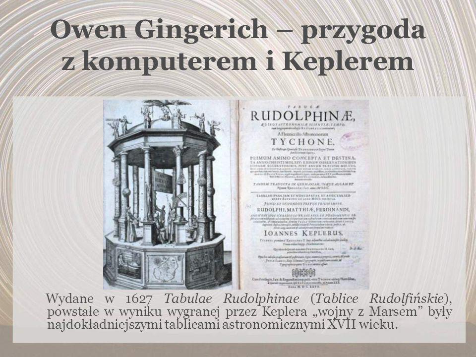 Owen Gingerich – przygoda z komputerem i Keplerem Wydane w 1627 Tabulae Rudolphinae (Tablice Rudolfińskie), powstałe w wyniku wygranej przez Keplera w