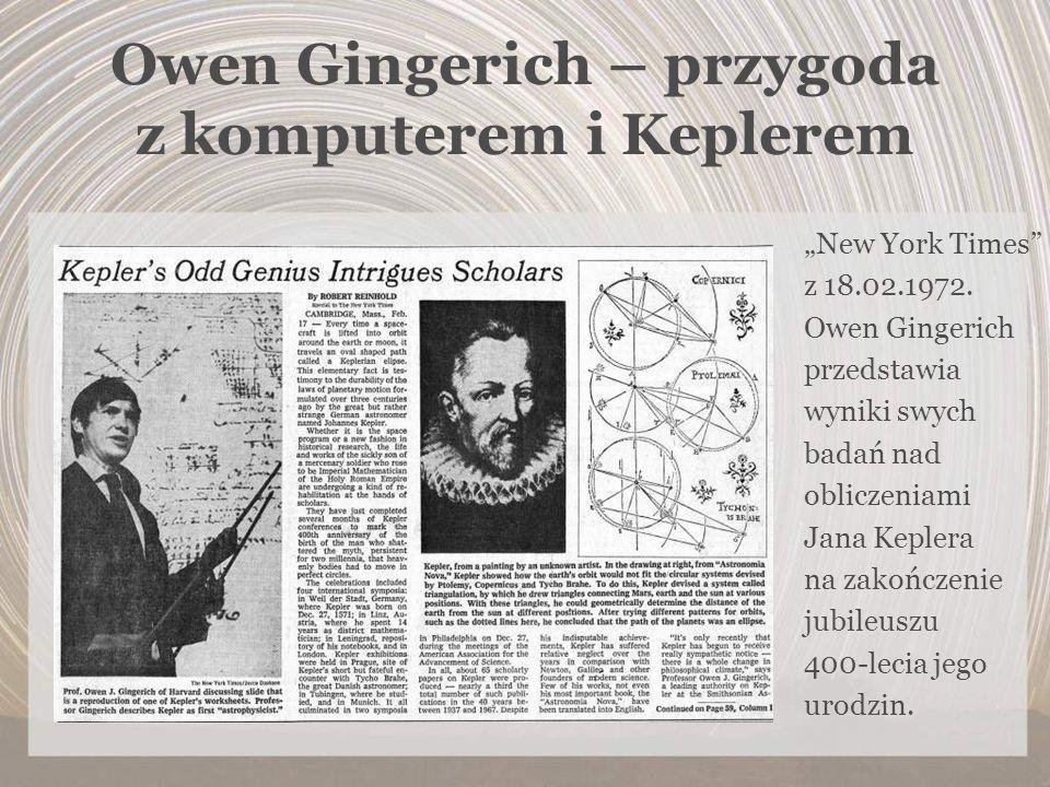Owen Gingerich – przygoda z komputerem i Keplerem New York Times z 18.02.1972. Owen Gingerich przedstawia wyniki swych badań nad obliczeniami Jana Kep