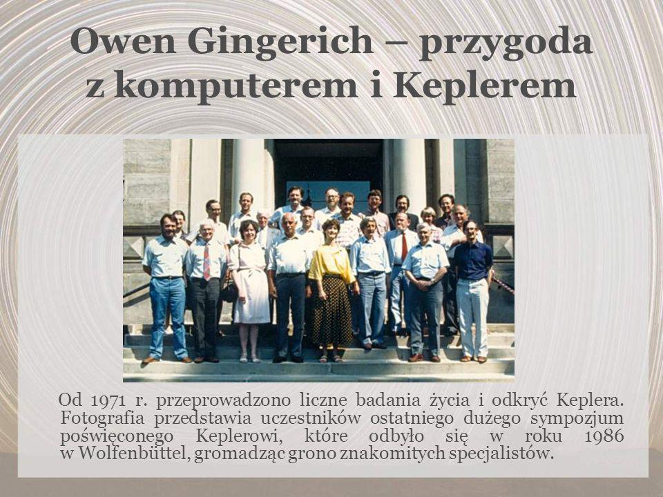 Owen Gingerich – przygoda z komputerem i Keplerem Od 1971 r. przeprowadzono liczne badania życia i odkryć Keplera. Fotografia przedstawia uczestników