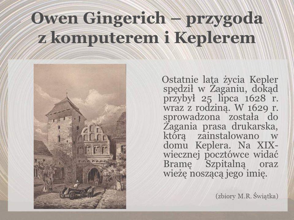 Owen Gingerich – przygoda z komputerem i Keplerem Ostatnie lata życia Kepler spędził w Żaganiu, dokąd przybył 25 lipca 1628 r. wraz z rodziną. W 1629