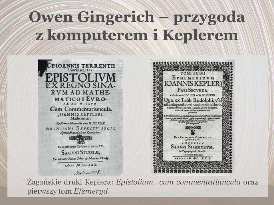 Owen Gingerich – przygoda z komputerem i Keplerem Żagańskie druki Keplera: Epistolium…cum commentatiuncula oraz pierwszy tom Efemeryd.