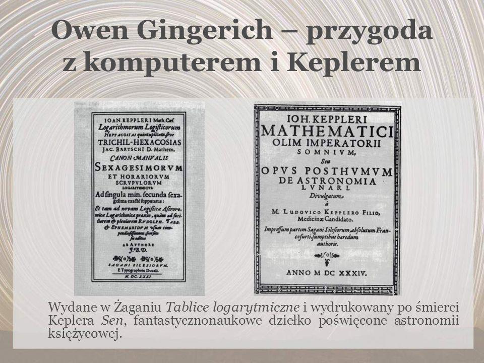 Owen Gingerich – przygoda z komputerem i Keplerem Wydane w Żaganiu Tablice logarytmiczne i wydrukowany po śmierci Keplera Sen, fantastycznonaukowe dzi