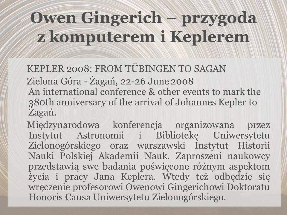 Owen Gingerich – przygoda z komputerem i Keplerem KEPLER 2008: FROM TÜBINGEN TO SAGAN Zielona Góra - Żagań, 22-26 June 2008 An international conferenc