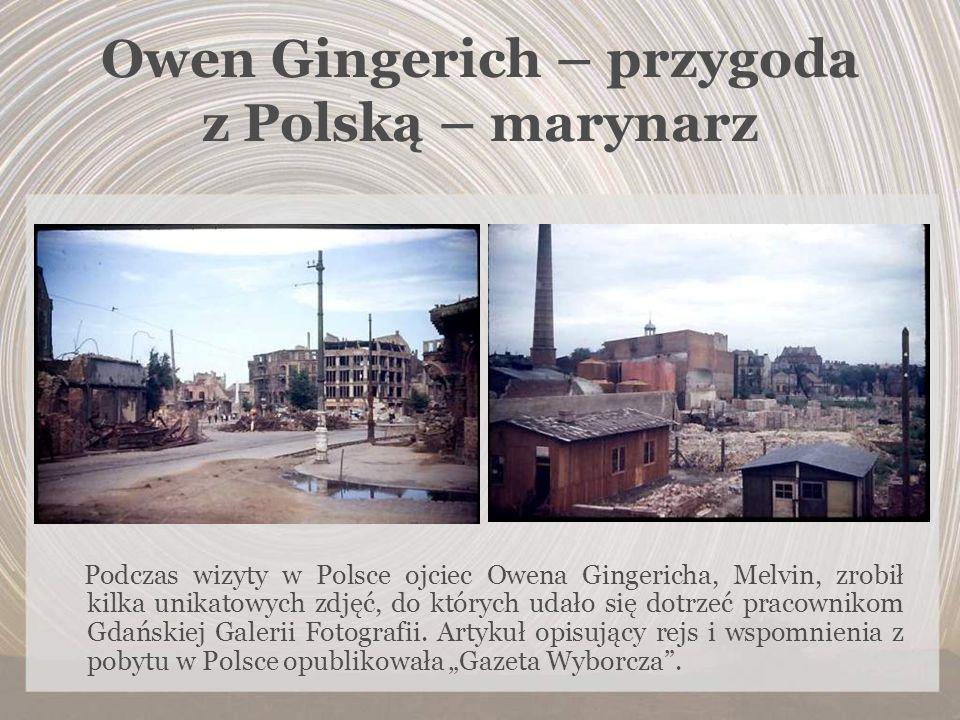 Owen Gingerich – przygoda z Polską – marynarz Podczas wizyty w Polsce ojciec Owena Gingericha, Melvin, zrobił kilka unikatowych zdjęć, do których udał